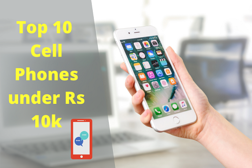 Top 10 Cell Phones Under Rs. 10K.
