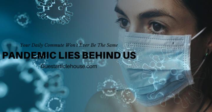 Pandemic Lies Behind Us