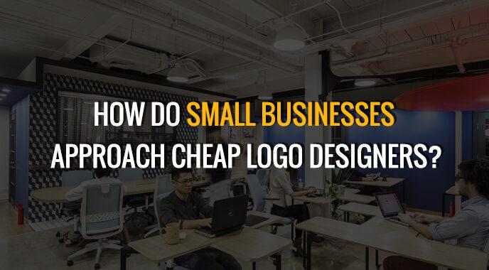 How Do Small Businesses Approach Cheap Logo Designers?