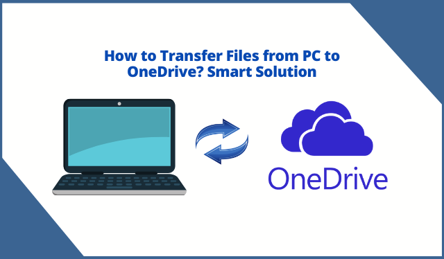How to Transfer Files from PC to OneDrive? Smart Solution.
