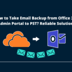 How to Take Email Backup from Office 365 Admin Portal? Reliable Solution